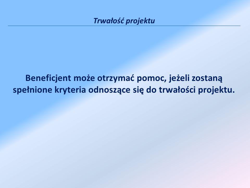 Beneficjent może otrzymać pomoc, jeżeli zostaną spełnione kryteria odnoszące się do trwałości projektu.