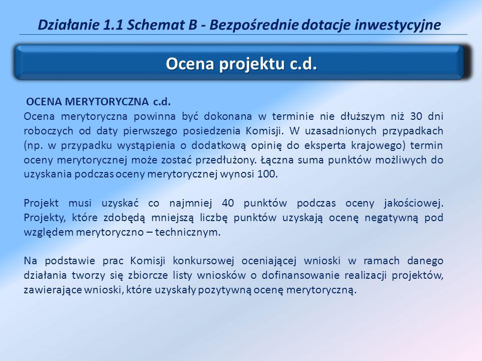 Działanie 1.1 Schemat B - Bezpośrednie dotacje inwestycyjne Ocena projektu c.d. OCENA MERYTORYCZNA c.d. Ocena merytoryczna powinna być dokonana w term