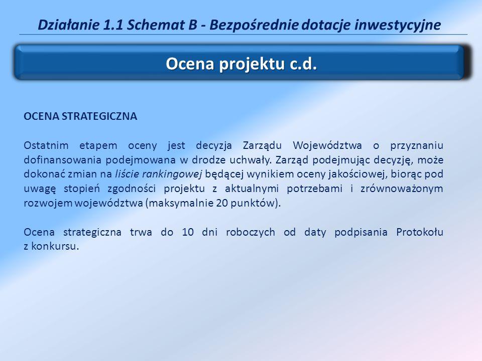 Działanie 1.1 Schemat B - Bezpośrednie dotacje inwestycyjne Ocena projektu c.d. OCENA STRATEGICZNA Ostatnim etapem oceny jest decyzja Zarządu Wojewódz