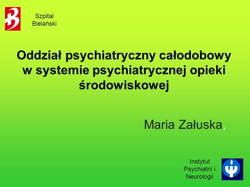Oddział psychiatryczny całodobowy w systemie psychiatrycznej opieki środowiskowej Maria Załuska, Szpital Bielański Instytut Psychiatrii i Neurologii