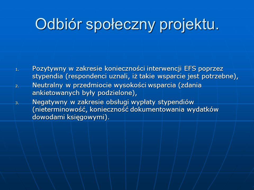 Odbiór społeczny projektu. 1. Pozytywny w zakresie konieczności interwencji EFS poprzez stypendia (respondenci uznali, iż takie wsparcie jest potrzebn