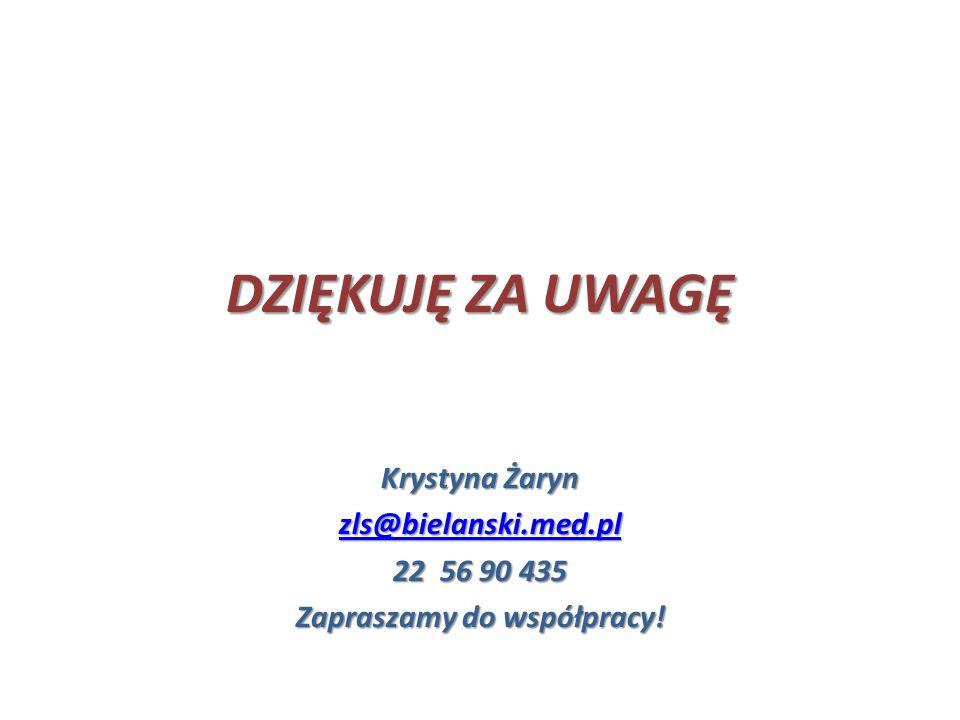 DZIĘKUJĘ ZA UWAGĘ Krystyna Żaryn zls@bielanski.med.pl 22 56 90 435 Zapraszamy do współpracy!