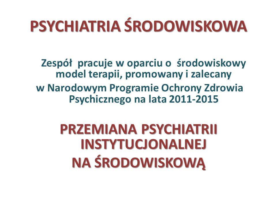 PSYCHIATRIA ŚRODOWISKOWA Zespół pracuje w oparciu o środowiskowy model terapii, promowany i zalecany w Narodowym Programie Ochrony Zdrowia Psychiczneg