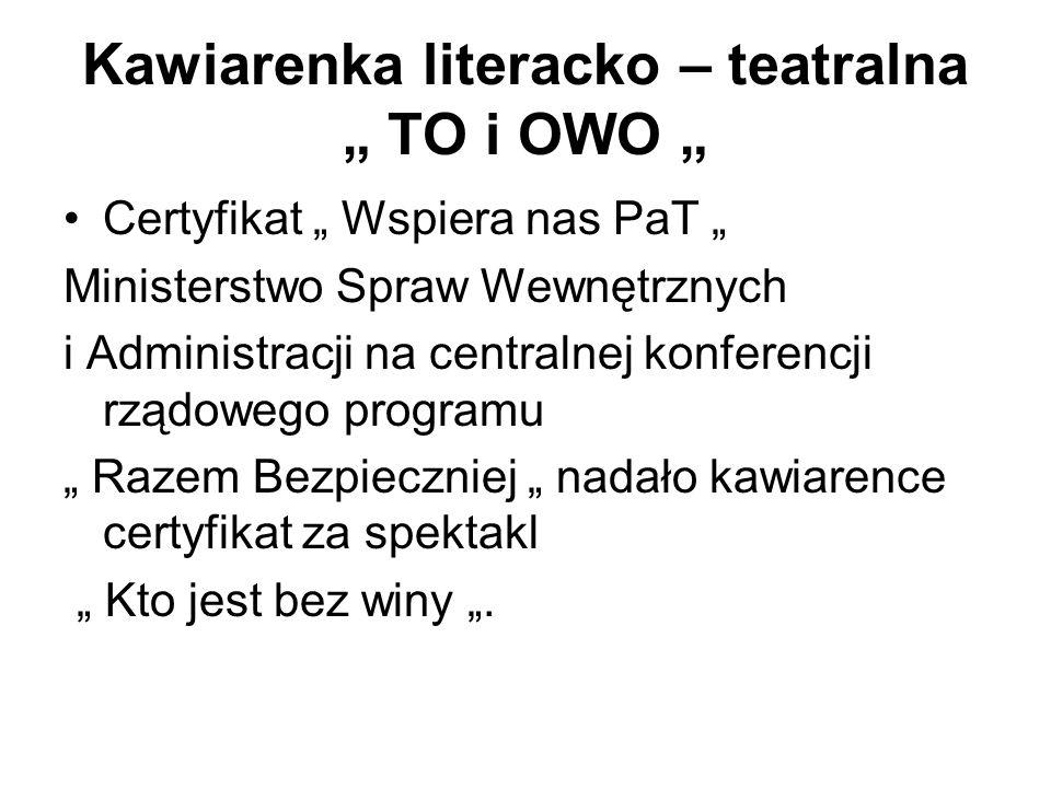 Kawiarenka literacko – teatralna TO i OWO Certyfikat Wspiera nas PaT Ministerstwo Spraw Wewnętrznych i Administracji na centralnej konferencji rządowe