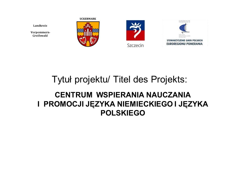 Cel projektu/ Ziel des Projekts: INTEGRACJA I PROMOCJA DZIAŁAŃ NA RZECZ DWUJĘZYCZNOŚCI NA POGRANICZU POLSKO – NIEMIECKIM.