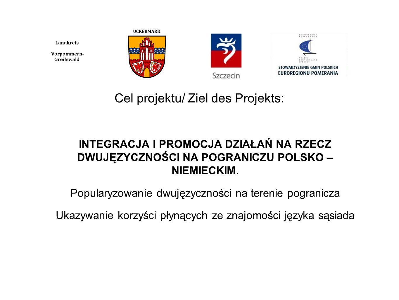 Cel projektu/ Ziel des Projekts: INTEGRACJA I PROMOCJA DZIAŁAŃ NA RZECZ DWUJĘZYCZNOŚCI NA POGRANICZU POLSKO – NIEMIECKIM. Popularyzowanie dwujęzycznoś