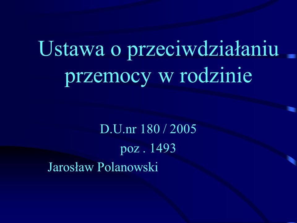 Ustawa o przeciwdziałaniu przemocy w rodzinie D.U.nr 180 / 2005 poz. 1493 Jarosław Polanowski