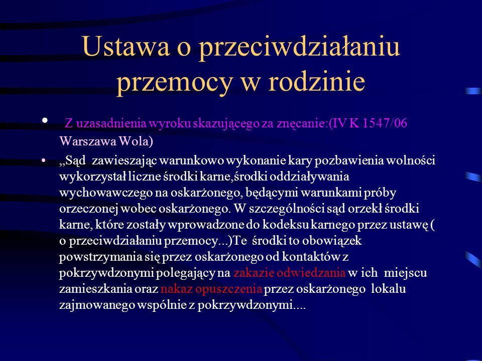 Ustawa o przeciwdziałaniu przemocy w rodzinie Z uzasadnienia wyroku skazującego za znęcanie:(IV K 1547/06 Warszawa Wola) Sąd zawieszając warunkowo wyk