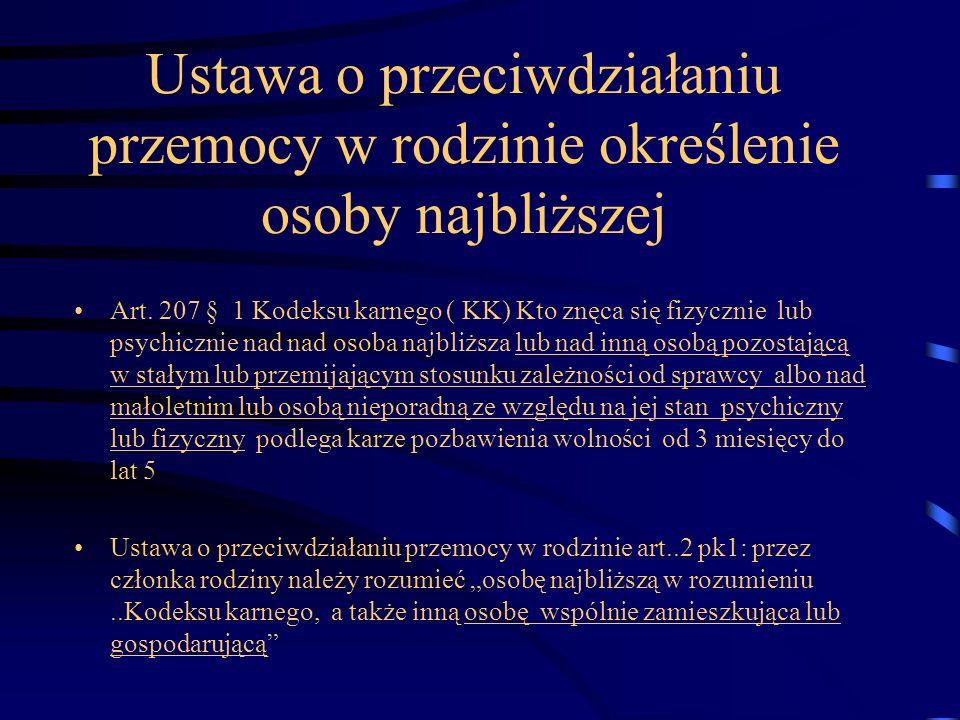 Ustawa o przeciwdziałaniu przemocy w rodzinie określenie osoby najbliższej Art. 207 § 1 Kodeksu karnego ( KK) Kto znęca się fizycznie lub psychicznie