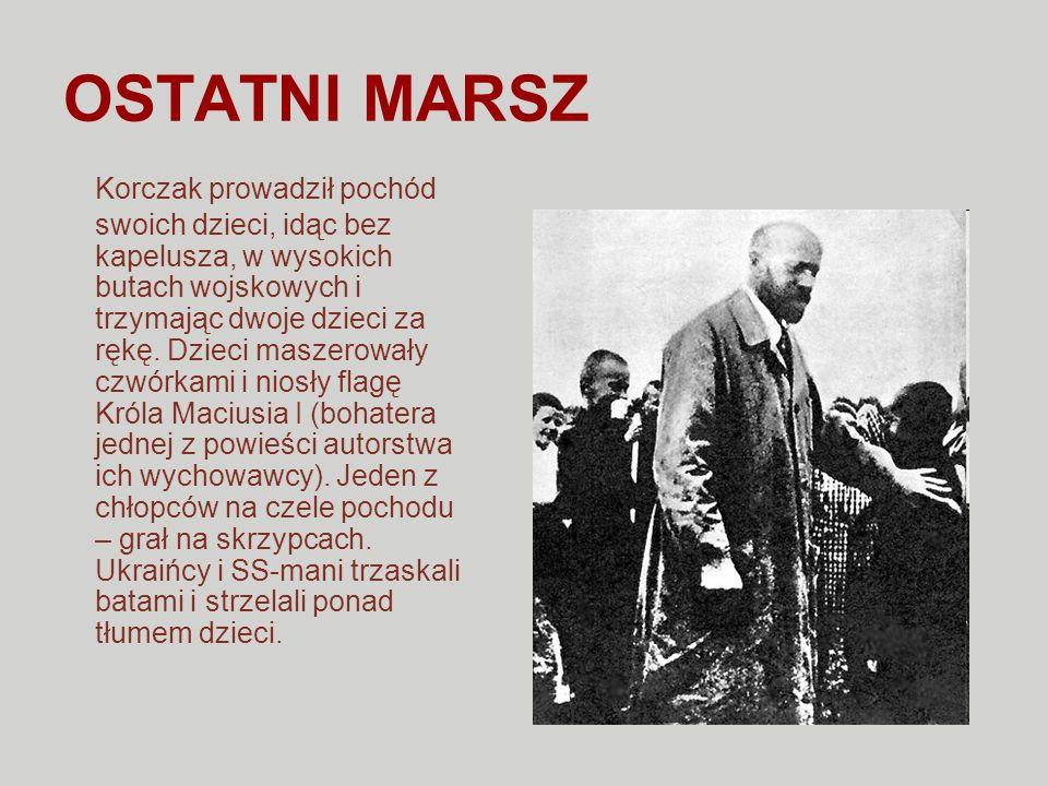 OSTATNI MARSZ Korczak prowadził pochód swoich dzieci, idąc bez kapelusza, w wysokich butach wojskowych i trzymając dwoje dzieci za rękę. Dzieci maszer