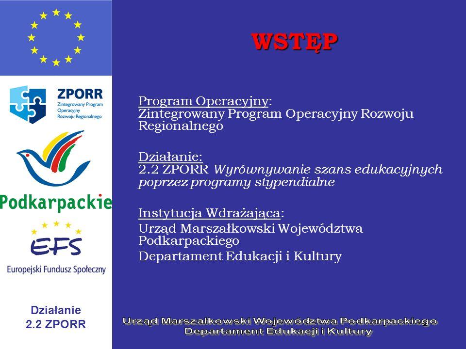 Działanie 2.2 ZPORR WSTĘP Program Operacyjny: Zintegrowany Program Operacyjny Rozwoju Regionalnego Działanie: 2.2 ZPORR Wyrównywanie szans edukacyjnyc
