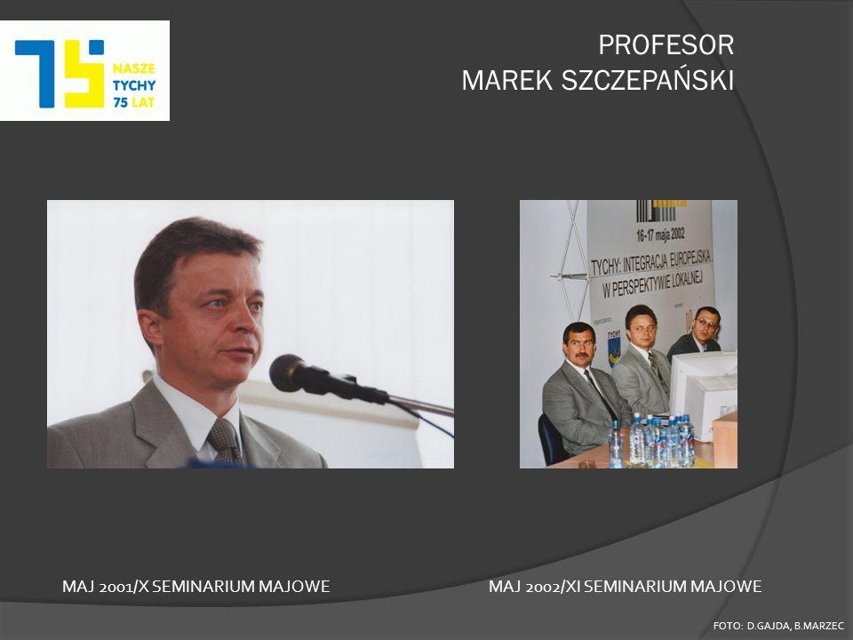 PROFESOR MAREK SZCZEPAŃSKI FOTO: D.GAJDA, B.MARZEC MAJ 2001/X SEMINARIUM MAJOWEMAJ 2002/XI SEMINARIUM MAJOWE
