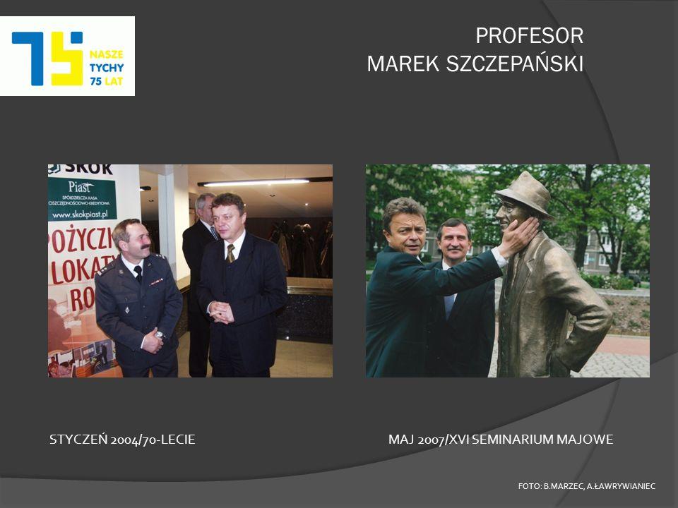 PROFESOR MAREK SZCZEPAŃSKI FOTO: B.MARZEC, A.ŁAWRYWIANIEC STYCZEŃ 2004/70-LECIEMAJ 2007/XVI SEMINARIUM MAJOWE