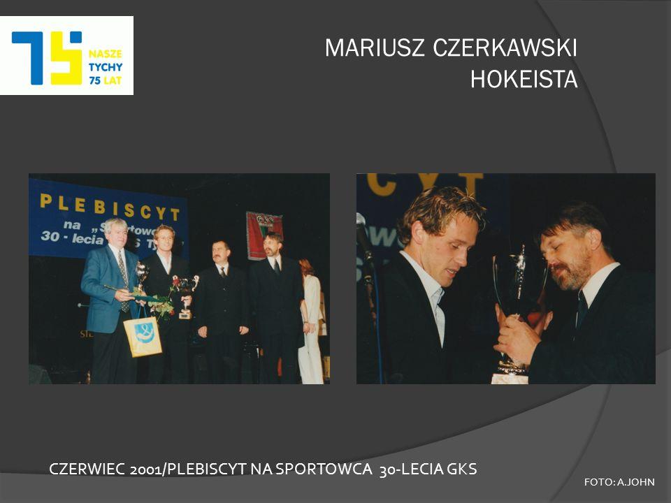 MARIUSZ CZERKAWSKI HOKEISTA FOTO: A.JOHN CZERWIEC 2001/PLEBISCYT NA SPORTOWCA 30-LECIA GKS
