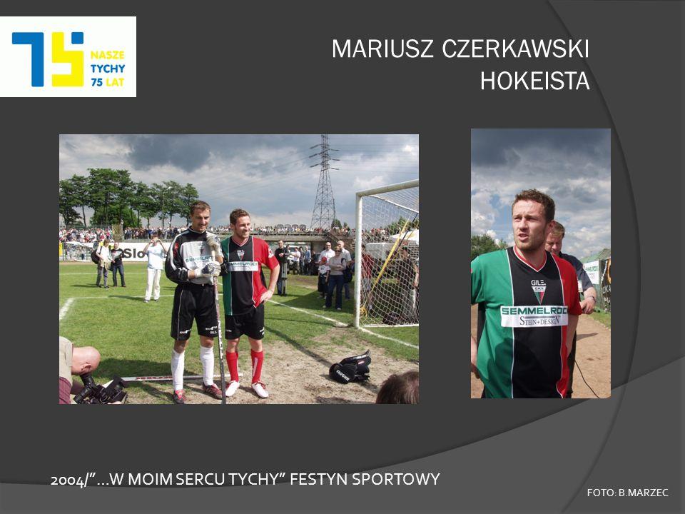 MARIUSZ CZERKAWSKI HOKEISTA FOTO: B.MARZEC 2004/…W MOIM SERCU TYCHY FESTYN SPORTOWY
