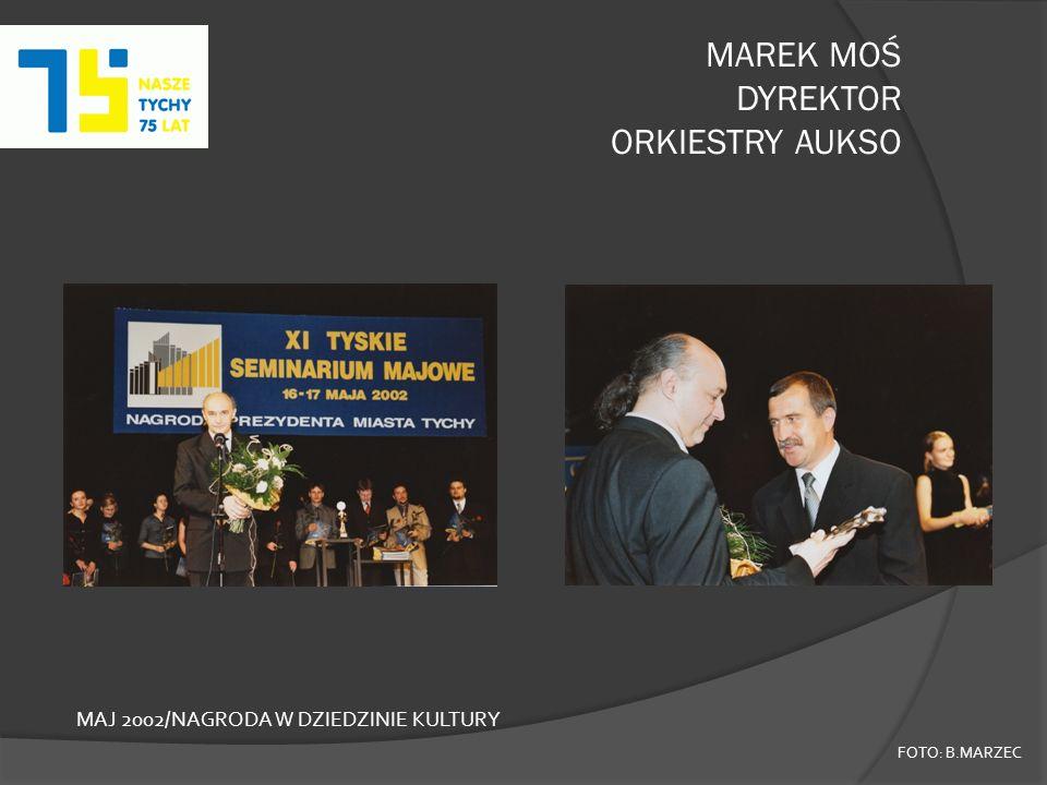 MAREK MOŚ DYREKTOR ORKIESTRY AUKSO FOTO: B.MARZEC MAJ 2002/NAGRODA W DZIEDZINIE KULTURY
