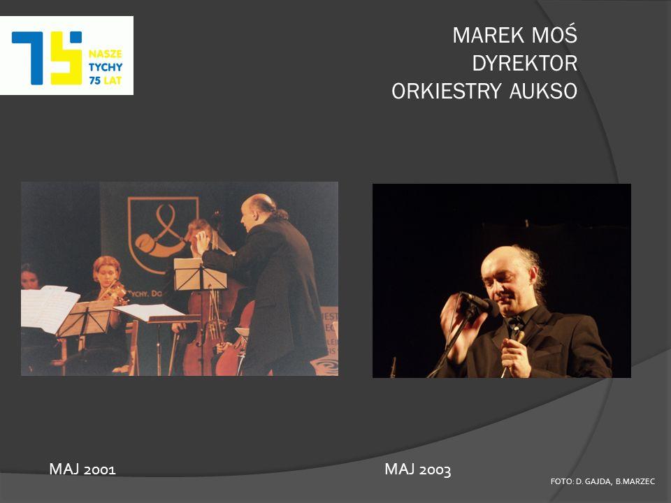 MAREK MOŚ DYREKTOR ORKIESTRY AUKSO FOTO: D. GAJDA, B.MARZEC MAJ 2001 MAJ 2003