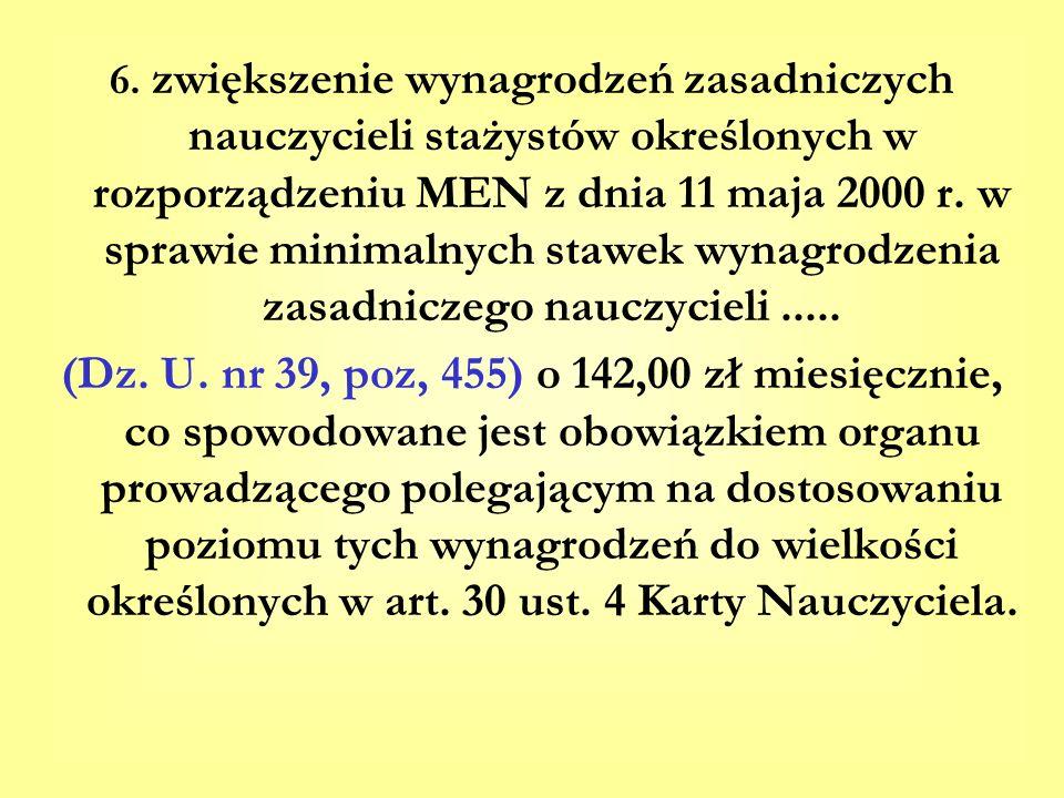 6. zwiększenie wynagrodzeń zasadniczych nauczycieli stażystów określonych w rozporządzeniu MEN z dnia 11 maja 2000 r. w sprawie minimalnych stawek wyn