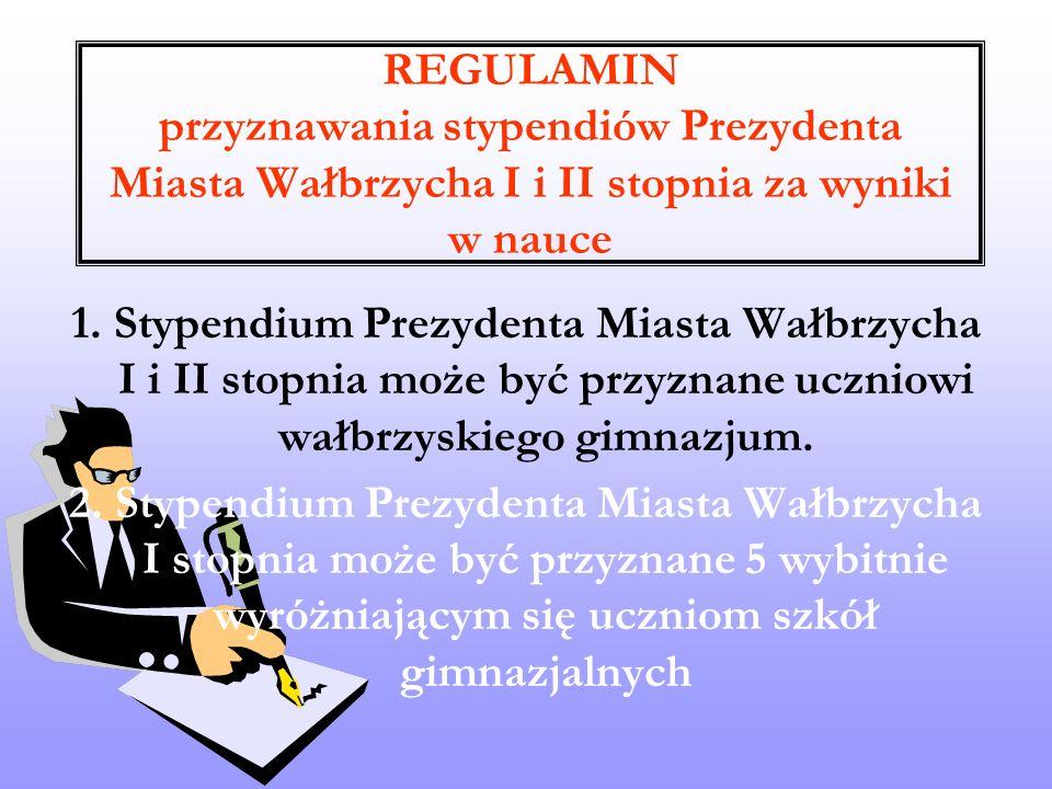 REGULAMIN przyznawania stypendiów Prezydenta Miasta Wałbrzycha I i II stopnia za wyniki w nauce 1. Stypendium Prezydenta Miasta Wałbrzycha I i II stop