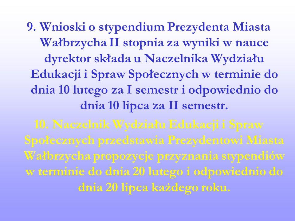 9. Wnioski o stypendium Prezydenta Miasta Wałbrzycha II stopnia za wyniki w nauce dyrektor składa u Naczelnika Wydziału Edukacji i Spraw Społecznych w