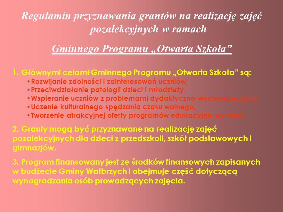 Regulamin przyznawania grantów na realizację zajęć pozalekcyjnych w ramach Gminnego Programu Otwarta Szkoła 1. Głównymi celami Gminnego Programu Otwar