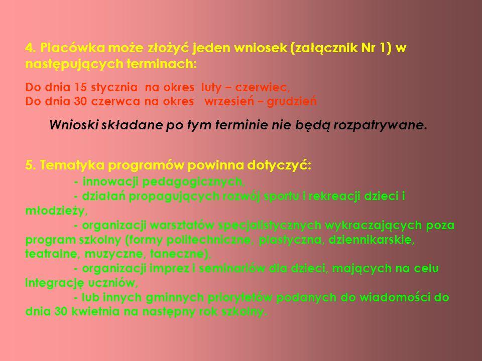 4. Placówka może złożyć jeden wniosek (załącznik Nr 1) w następujących terminach: Do dnia 15 stycznia na okres luty – czerwiec, Do dnia 30 czerwca na