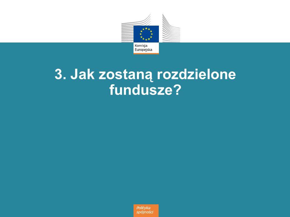 Polityka spójności 3. Jak zostaną rozdzielone fundusze?