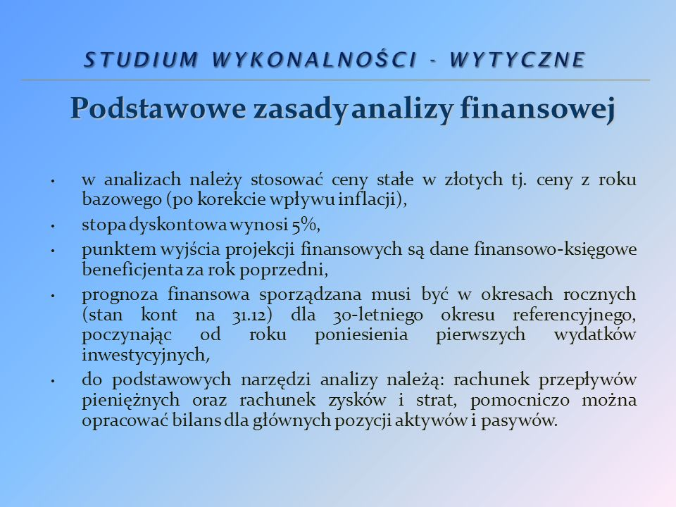 Pozostałe zasady analizy finansowej analizę sporządza się przy użyciu metody przyrostu – projekt jest oceniany na podstawie różnicy w kosztach i przychodach między opcją zakładająca realizację projektu, a alternatywną opcją bez realizacji projektu, analiza musi obejmować wszystkie nakłady inwestycyjne oraz wszystkie koszty utrzymania terenów inwestycyjnych, oddziaływanie projektu należy liczyć względem obszaru skąd będą pochodzić pracownicy przyszłych inwestorów oraz ich dostawcy.