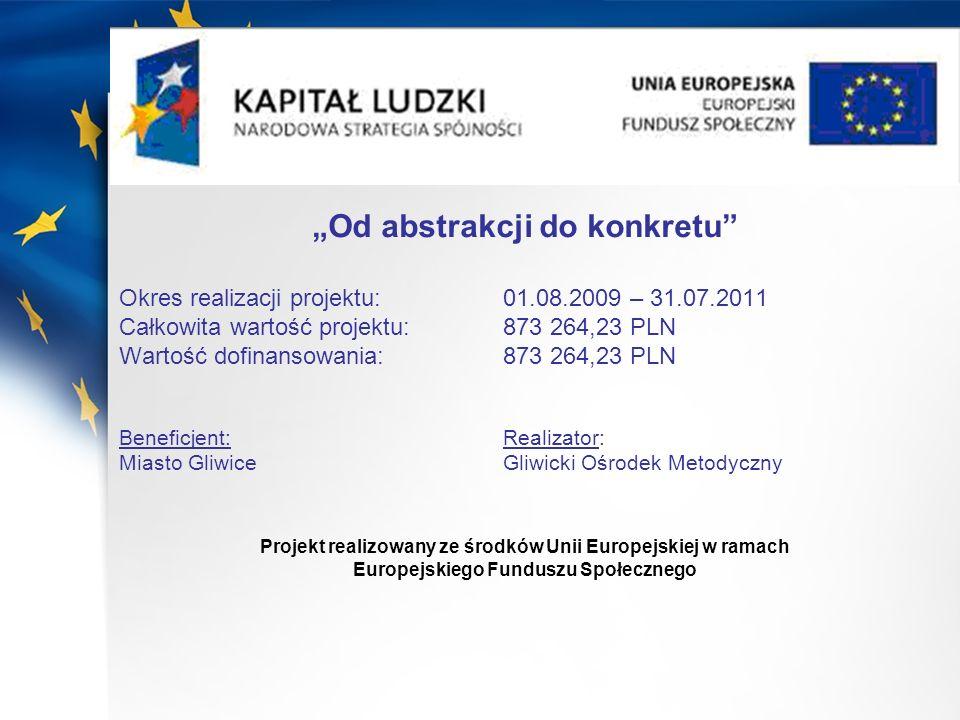 Od abstrakcji do konkretu Okres realizacji projektu: 01.08.2009 – 31.07.2011 Całkowita wartość projektu: 873 264,23 PLN Wartość dofinansowania: 873 26
