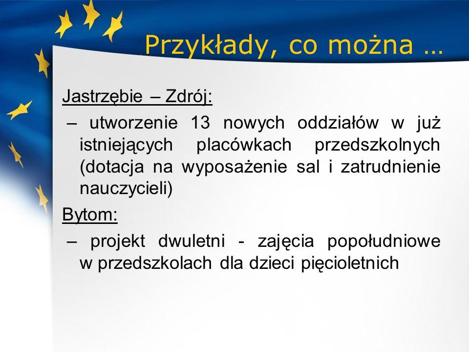 Przykłady, co można … Jastrzębie – Zdrój: – utworzenie 13 nowych oddziałów w już istniejących placówkach przedszkolnych (dotacja na wyposażenie sal i