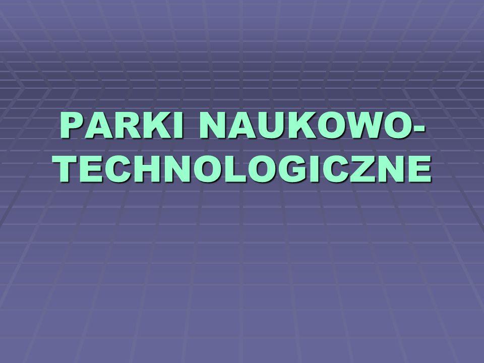 PARKI NAUKOWO- TECHNOLOGICZNE