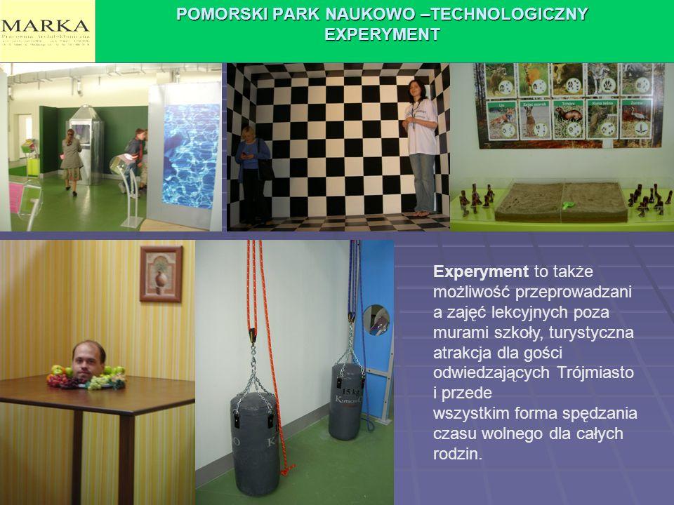 POMORSKI PARK NAUKOWO –TECHNOLOGICZNY EXPERYMENT Experyment to także możliwość przeprowadzani a zajęć lekcyjnych poza murami szkoły, turystyczna atrak
