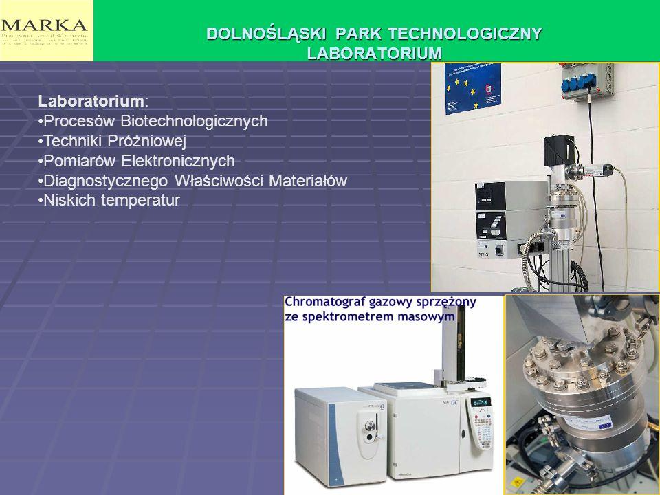 DOLNOŚLĄSKI PARK TECHNOLOGICZNY LABORATORIUM Laboratorium: Procesów Biotechnologicznych Techniki Próżniowej Pomiarów Elektronicznych Diagnostycznego Właściwości Materiałów Niskich temperatur