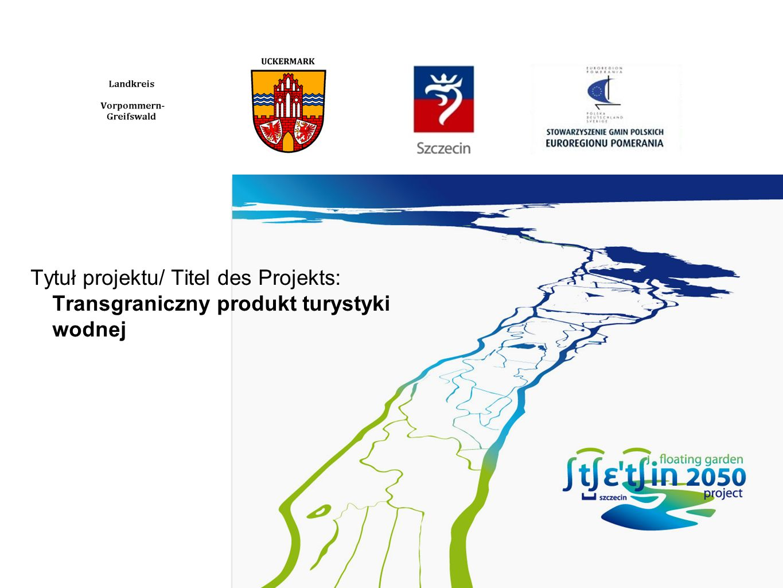 Tytuł projektu/ Titel des Projekts: Transgraniczny produkt turystyki wodnej