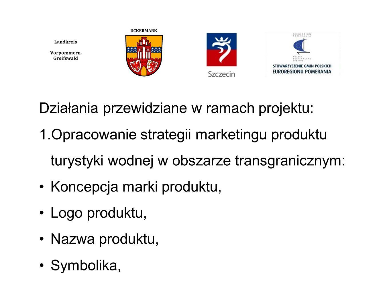 Działania przewidziane w ramach projektu: 1.Opracowanie strategii marketingu produktu turystyki wodnej w obszarze transgranicznym: Koncepcja marki produktu, Logo produktu, Nazwa produktu, Symbolika,