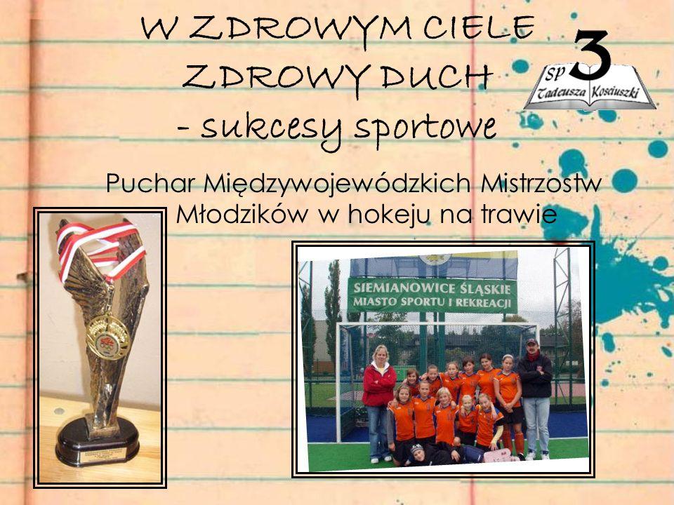 W ZDROWYM CIELE ZDROWY DUCH - sukcesy sportowe Puchar Międzywojewódzkich Mistrzostw Młodzików w hokeju na trawie
