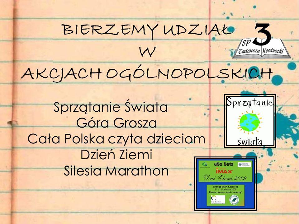 BIERZEMY UDZIAŁ W AKCJACH OGÓLNOPOLSKICH Sprzątanie Świata Góra Grosza Cała Polska czyta dzieciom Dzień Ziemi Silesia Marathon