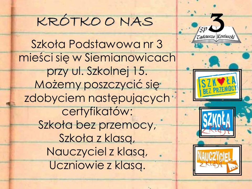 KRÓTKO O NAS Szkoła Podstawowa nr 3 mieści się w Siemianowicach przy ul.