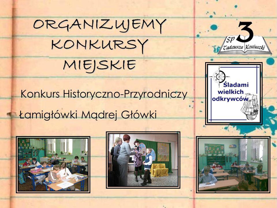 ORGANIZUJEMY KONKURSY MIEJSKIE Konkurs Historyczno-Przyrodniczy Łamigłówki Mądrej Główki