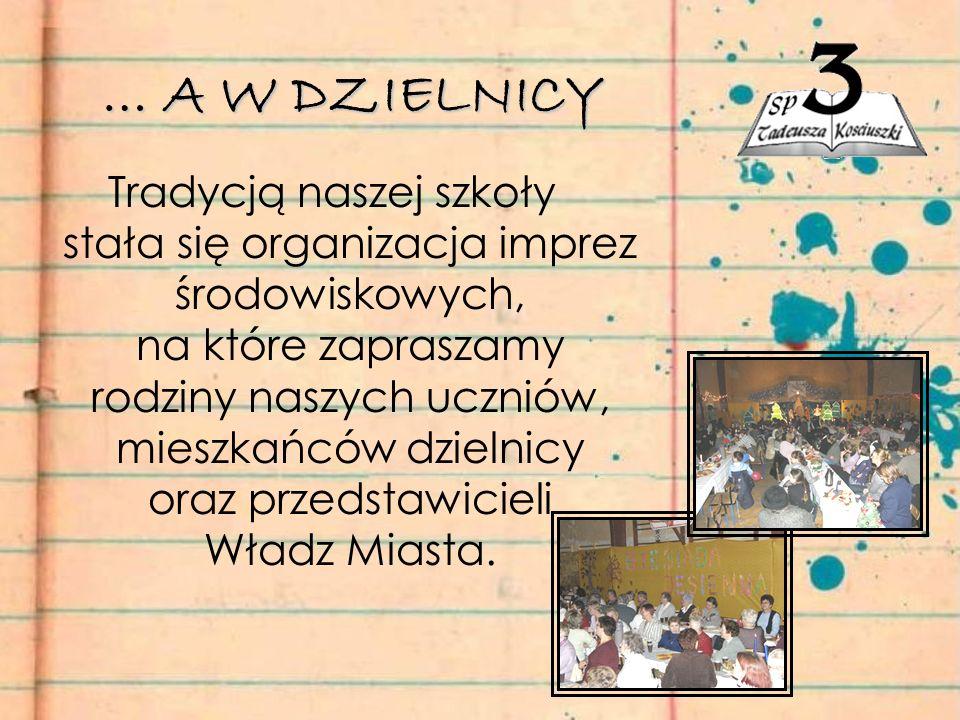 Tradycją naszej szkoły stała się organizacja imprez środowiskowych, na które zapraszamy rodziny naszych uczniów, mieszkańców dzielnicy oraz przedstawicieli Władz Miasta.