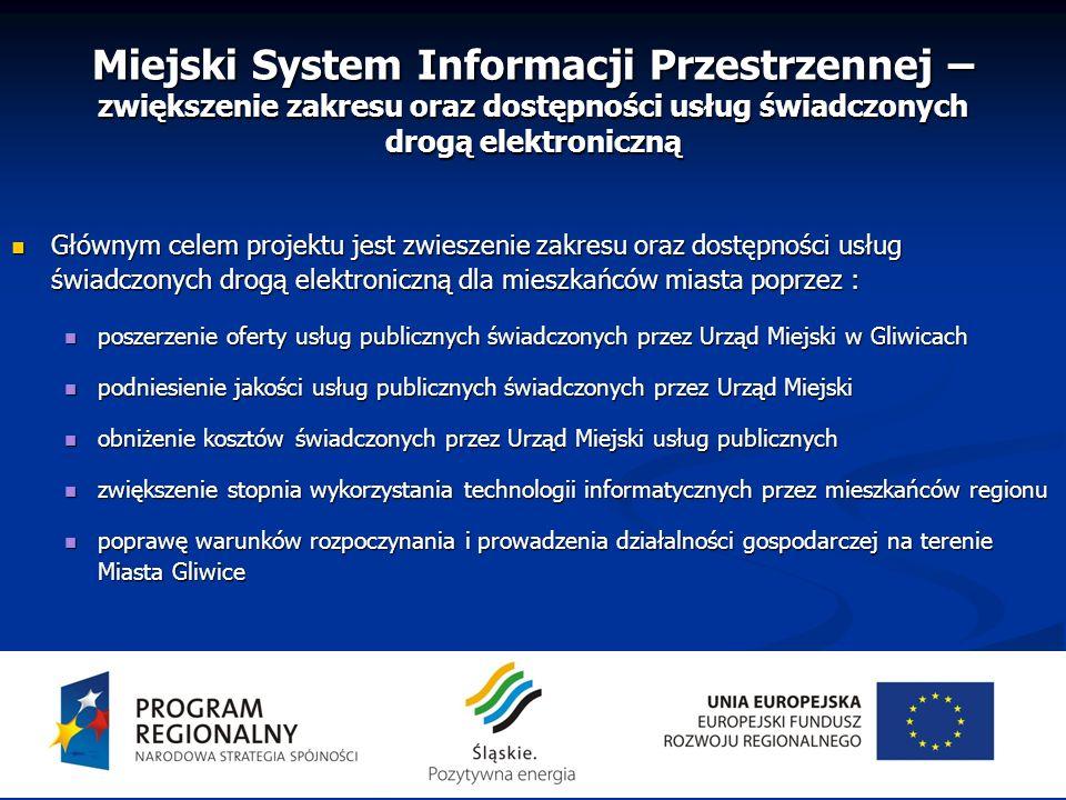 Miejski System Informacji Przestrzennej – zwiększenie zakresu oraz dostępności usług świadczonych drogą elektroniczną Głównym celem projektu jest zwie