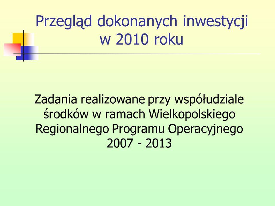Przegląd dokonanych inwestycji w 2010 roku Zadania realizowane przy współudziale środków w ramach Wielkopolskiego Regionalnego Programu Operacyjnego 2
