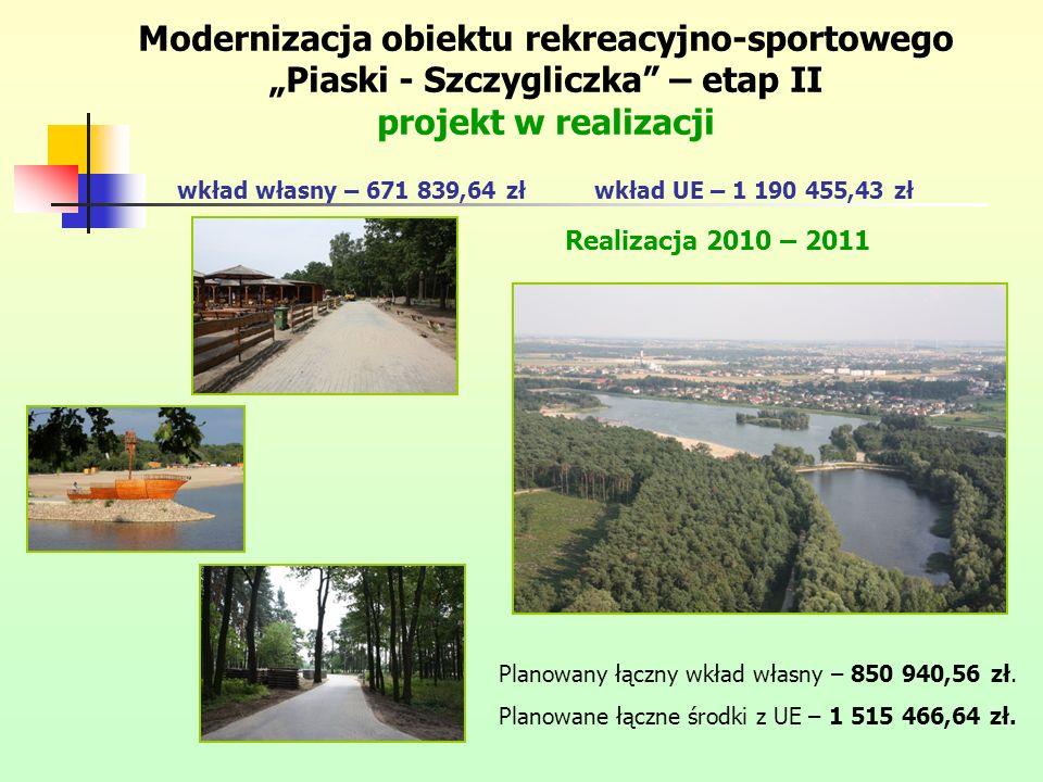 Modernizacja obiektu rekreacyjno-sportowego Piaski - Szczygliczka – etap II projekt w realizacji wkład własny – 671 839,64 złwkład UE – 1 190 455,43 zł Realizacja 2010 – 2011 Planowany łączny wkład własny – 850 940,56 zł.