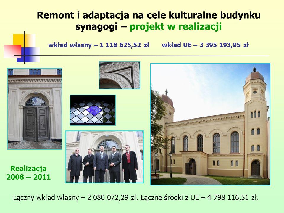 Remont i adaptacja na cele kulturalne budynku synagogi – projekt w realizacji wkład własny – 1 118 625,52 złwkład UE – 3 395 193,95 zł Łączny wkład własny – 2 080 072,29 zł.