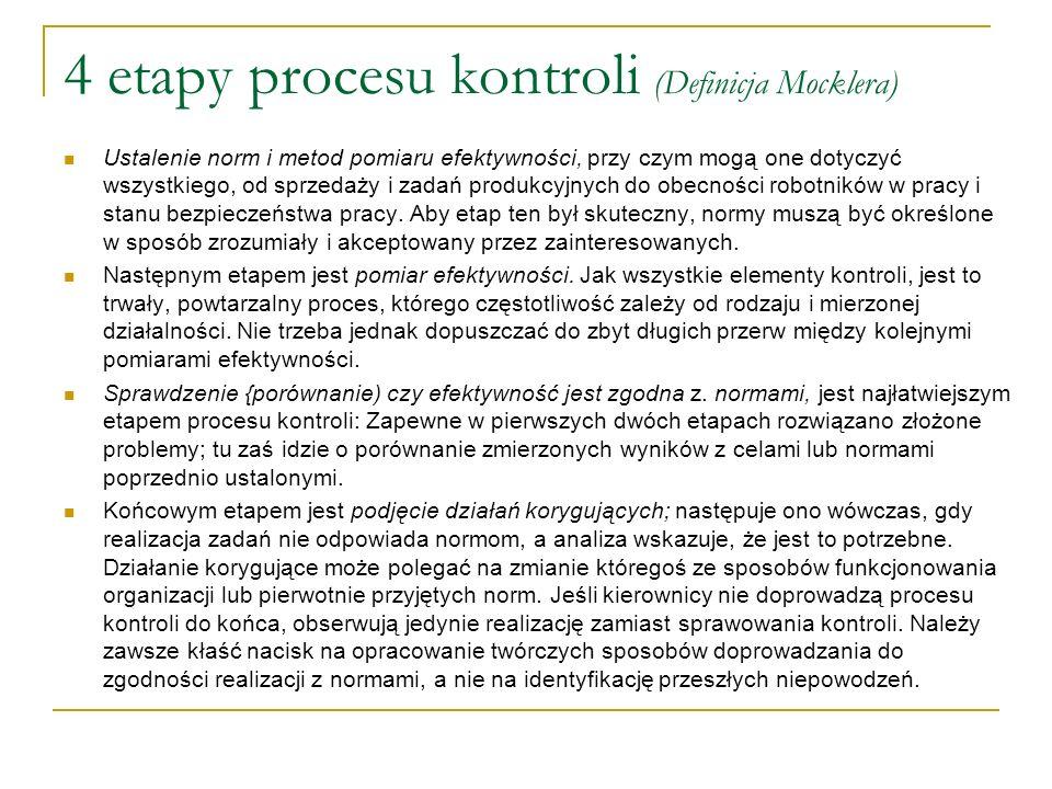 4 etapy procesu kontroli (Definicja Mocklera) Ustalenie norm i metod pomiaru efektywności, przy czym mogą one dotyczyć wszystkiego, od sprzedaży i zad
