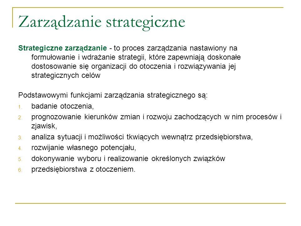 Zarządzanie strategiczne Strategiczne zarządzanie - to proces zarządzania nastawiony na formułowanie i wdrażanie strategii, które zapewniają doskonałe