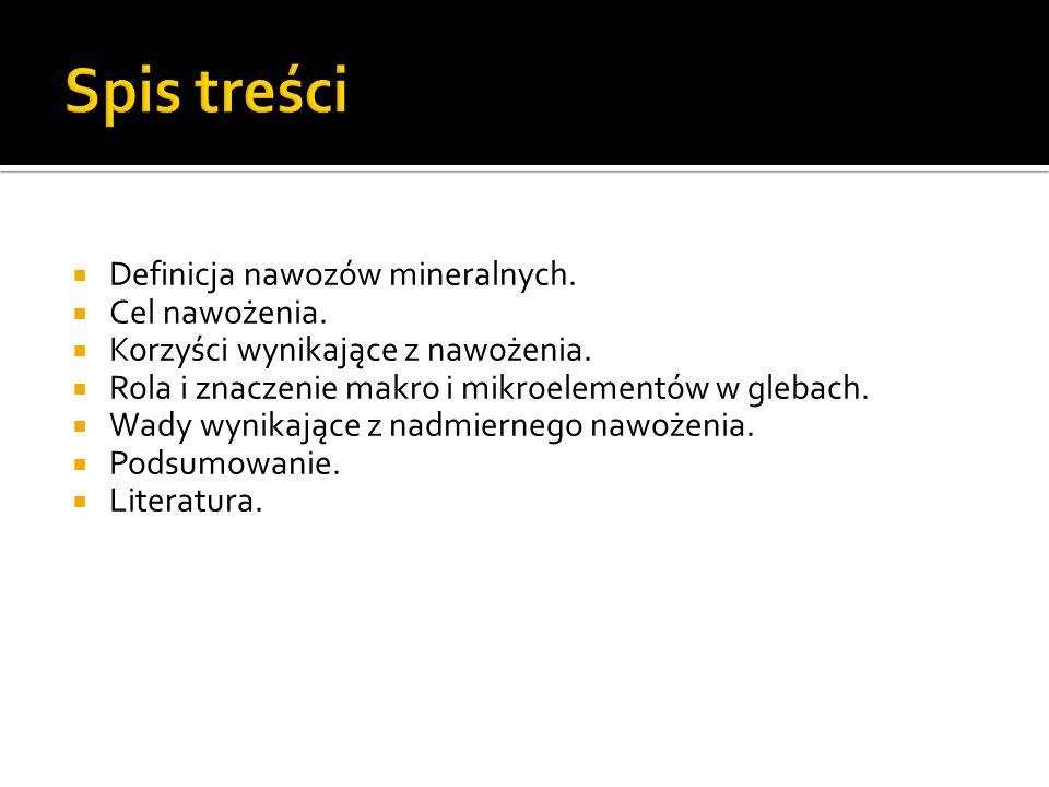 Definicja nawozów mineralnych. Cel nawożenia. Korzyści wynikające z nawożenia. Rola i znaczenie makro i mikroelementów w glebach. Wady wynikające z na