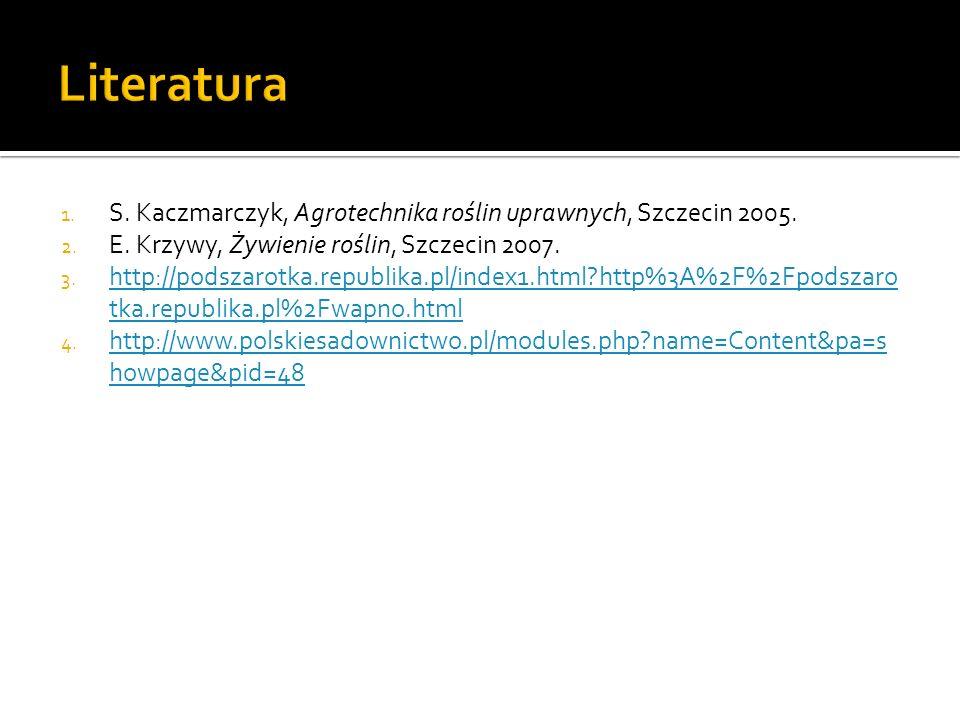 1. S. Kaczmarczyk, Agrotechnika roślin uprawnych, Szczecin 2005. 2. E. Krzywy, Żywienie roślin, Szczecin 2007. 3. http://podszarotka.republika.pl/inde