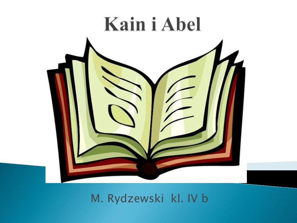 Kain i Abel – synowie Adama i Ewy.Kain – heb.Qain - kowal, Abel – heb.