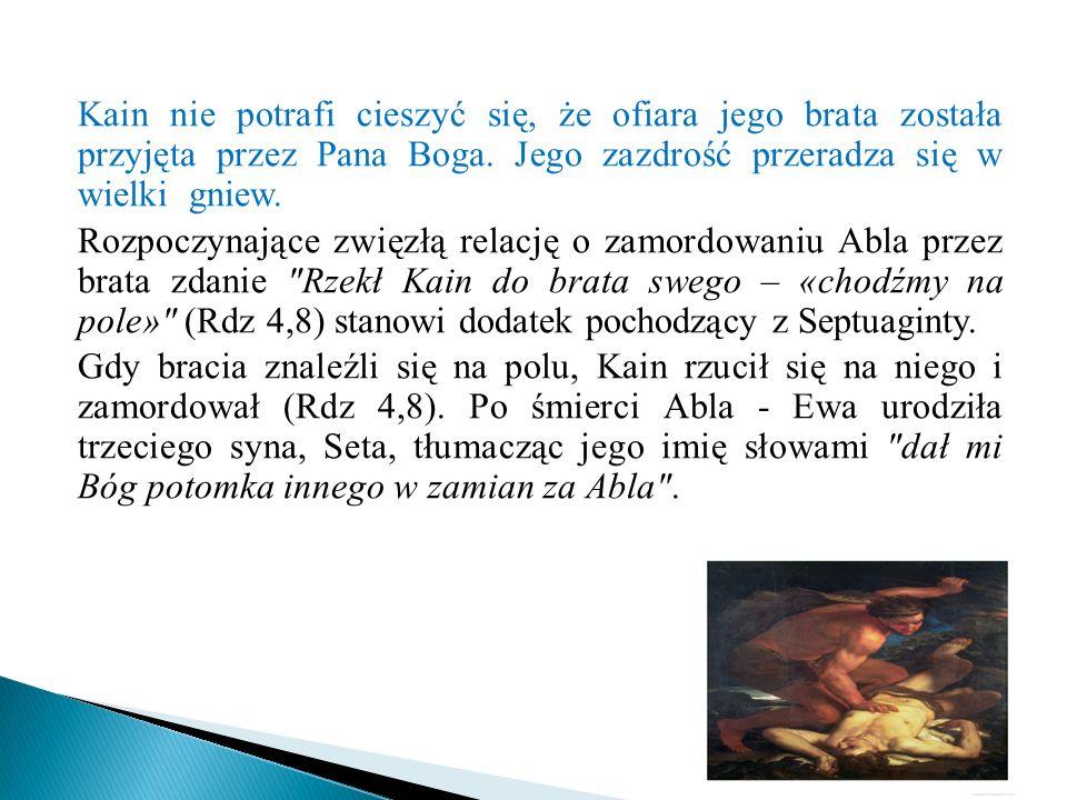 Gdy Kain zabił Abla, Bóg zwrócił się do Kaina słowami: Gdzie jest brat twój, Abel? , na co Kain odpowiedział sławnym zdaniem: Nie wiem.